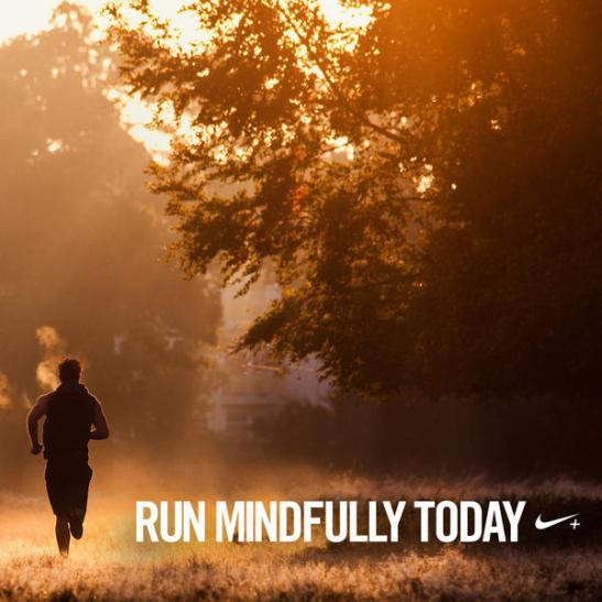 Nike run mindfully today